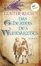 Das Geheimnis des Wundarztes - Roman