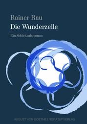 Die Wunderzelle - Ein Schicksalsroman