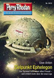 "Perry Rhodan 3013: Zielpunkt Ephelegon - Perry Rhodan-Zyklus ""Mythos"""