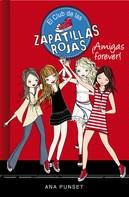 Ana Punset: ¡Amigas forever! (Serie El Club de las Zapatillas Rojas 2) ★★★★★