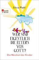 Silvia Plahl: Wer sind eigentlich die Eltern von Gott?