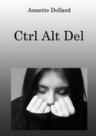 Annette Dollard: Ctrl Alt Del