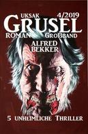 Alfred Bekker: Uksak Grusel-Roman Großband 4/2019 - 5 unheimliche Thriller