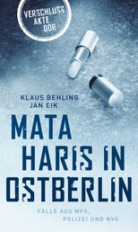 Mata Haris in Ostberlin - Fälle aus MFS, Polizei und NVA