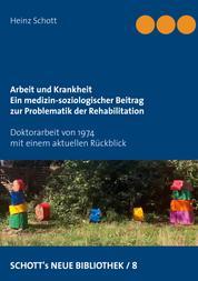 Arbeit und Krankheit - Ein medizin-soziologischer Beitrag zur Problematik der Rehabilitation