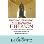 Finding, Framing, and Hanging Jefferson - A Lost Letter, a Remarkable Discovery, and Freedom of Speech in an Age of Terrorism (Unabridged)