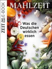 Mahlzeit - Was die Deutschen wirklich essen