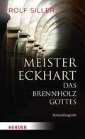 Rolf Siller: Meister Eckhart - Das Brennholz Gottes ★★★