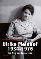 Katriina Lehto-Bleckert: Ulrike Meinhof 1934-1976 ★★★