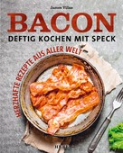 James Villas: Bacon - Deftig kochen mit Speck ★★★