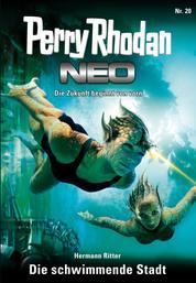 Perry Rhodan Neo 20: Die schwimmende Stadt - Staffel: Das galaktische Rätsel 4 von 8