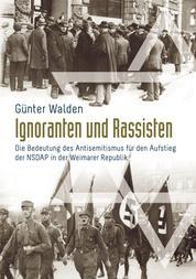 Ignoranten und Rassisten - Die Bedeutung des Antisemitismus für den Aufstieg der NSDAP in der Weimarer Republik