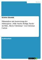 """Kristine Glombik: Filmanalyse mit Auswertung der Subsequenz """"Stille Nacht, Heilige Nacht"""" im Film """"Merry Christmas"""" von Christian Carion"""