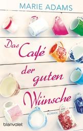 Das Café der guten Wünsche - Roman