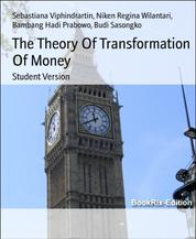 The Theory Of Transformation Of Money - Student Version