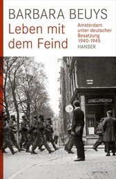 Leben mit dem Feind - Amsterdam unter deutscher Besatzung 1940-1945