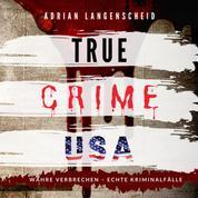 TRUE CRIME USA - WAHRE VERBRECHEN – ECHTE KRIMINALFÄLLE