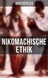 Nikomachische Ethik - Wie man ein guter Mensch wird und wie man ein glückliches Leben führt