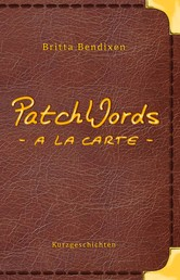 PatchWords - a la carte - Kurzgeschichten zum Genießen