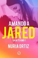 Nuria Ortiz: Amando a Jared (Serie Te amo 1)
