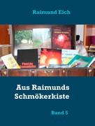 Raimund Eich: Aus Raimunds Schmökerkiste