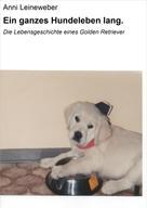 Anni Leineweber: Ein ganzes Hundeleben lang. ★★★★★