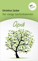 Christina Zacker: Der ewige Gartenkalender - Band 4: April ★★★