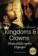 Jennifer Hayward: Kingdoms & Crowns - Rücksichtslos royales Vergnügen (3-teilige Serie) ★★★★
