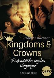 Kingdoms & Crowns - Rücksichtslos royales Vergnügen (3-teilige Serie)