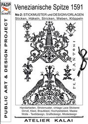 PADP-Script 009: Venezianische Spitze 1591 No.2 - Stickmuster und Designvorlagen Sticken, Häkeln, Stricken, Weben, Klöppeln