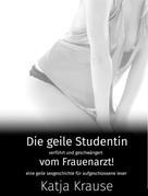 Katja Krause: Die geile Studentin verführt und geschwängert vom Frauenarzt ★★★