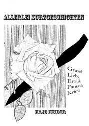 Allerlei Kurzgeschichten - Grusel, Liebe, Erotik, Fantasie, Krimi