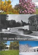 Joachim Diebold: 100 Jahre Pathologie Luzern