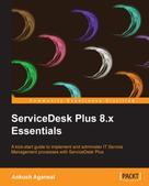 Ankush Agarwal: ServiceDesk Plus 8.x Essentials