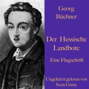 Georg Büchner: Der Hessische Landbote. Eine Flugschrift. - Ungekürzt gelesen.