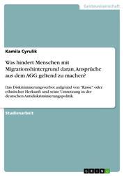 """Was hindert Menschen mit Migrationshintergrund daran, Ansprüche aus dem AGG geltend zu machen? - Das Diskriminierungsverbot aufgrund von """"Rasse"""" oder ethnischer Herkunft und seine Umsetzung in der deutschen Antidiskriminierungspolitik"""