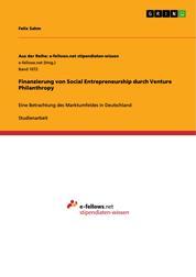 Finanzierung von Social Entrepreneurship durch Venture Philanthropy - Eine Betrachtung des Marktumfeldes in Deutschland