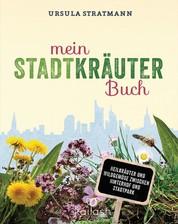 Mein Stadt-Kräuter-Buch - Heilkräuter und Wildgemüse zwischen Hinterhof und Stadtpark - Empfohlen von Wolf-Dieter Storl