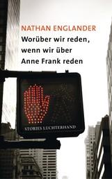 Worüber wir reden, wenn wir über Anne Frank reden - Stories