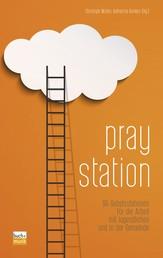 Praystation - 99 Gebetsstationen für die Arbeit mit Jugendlichen und in der Gemeinde