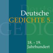 Deutsche Gedichte 5: 18. - 19. Jahrhundert - Werke von G. A. Bürger, Ludwig Heinrich Christoph Hölty, Johann Gaudenz von Saalis-Seewis, Johann Gottfried Seume, August Wilhelm von Schlegel u.v.m.