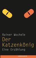 Rainer Wochele: Der Katzenkönig
