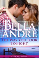 Bella Andre: The Way You Look Tonight (Seattle Sullivans 1) ★★★★