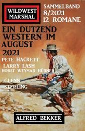 Ein Dutzend Western im August 2021: Wildwest Marshal Sammelband 12 Romane 8/2021