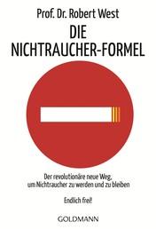 Die Nichtraucher-Formel - Der revolutionäre neue Weg, um Nichtraucher zu werden und zu bleiben - Endlich frei!
