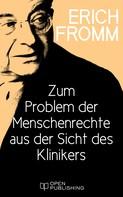 Erich Fromm: Zum Problem der Menschenrechte aus der Sicht des Klinikers