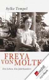 Freya von Moltke - Ein Leben - Ein Jahrhundert