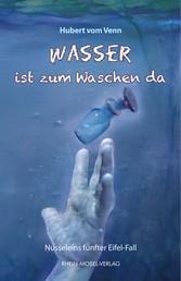 Wasser ist zum Waschen da - Nusseleins fünfter Eifel-Fall