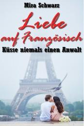 Liebe auf Französisch - Küsse niemals einen Anwalt