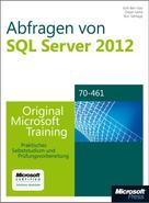 Itzik Ben-Gan: Abfragen von Microsoft SQL Server 2012 - Original Microsoft Training für Examen 70-461